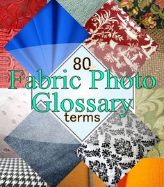 The Fabric Photo Glossary - Your photographic dictionary of 80+ pattern design, weave, and material buzzwords, brought to you by Sir's Fabrics