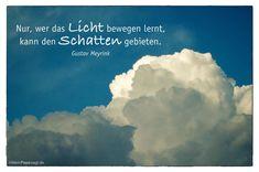 Mein Papa sagt...   Nur, wer das Licht bewegen lernt, kann den Schatten gebieten.  Gustav Meyrink    Weisheiten und Zitate TÄGLICH NEU auf www.MeinPapasagt.de