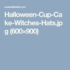 Halloween-Cup-Cake-Witches-Hats.jpg (600×900)