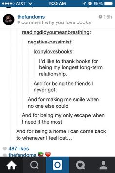 It's completely true. I don't know what I'd be like if it wasn't for books:)