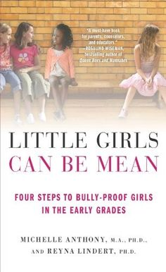 Little Girls Can Be Mean: Four Steps to Bully-Proof Girls in the Early Grades on www.amightygirl.com
