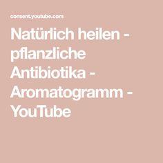 Natürlich heilen - pflanzliche Antibiotika - Aromatogramm - YouTube Kraut, Youtube, Youtubers, Youtube Movies