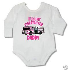 I LOVE MY FIRE FIGHTER DADDY GIRL  BABY BODYSUIT LONG SLEEVE WHITE OR PINK