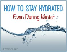 Let's learn how to stay hydrated, even in the winter. Because in the winter, dehydration is very common but we're less aware of it than we are in the summer.