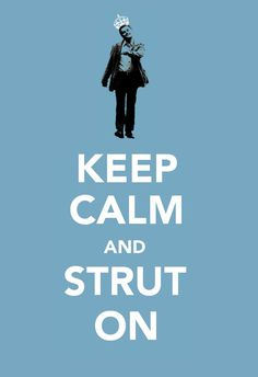 Keep calm and strut on