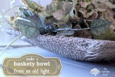 Burlap covered old ceiling light for decorative bowl
