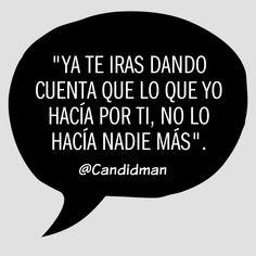 """""""Ya te iras dando cuenta que lo que yo hacía por ti, no lo hacía nadie más"""". #Candidman #Frases #Desamor"""