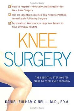 Knee #Surgery: The Essential Guide to Total Knee Recovery/Daniel Fulham O'Neill