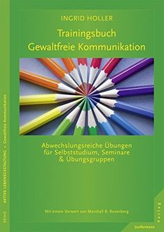 Trainingsbuch Gewaltfreie Kommunikation von Ingrid Holler Mental Training, Coaching, Books, Contrast, General Ledger, Consciousness, Livros, Livres, Book