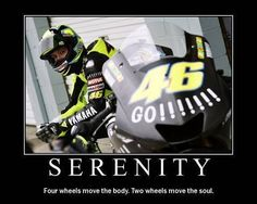 Valentino Rossi - SERENITY  The difference between 4 wheels and 2 wheels.