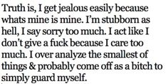 Yeah, that sums about a little bit of me. There is a whole bunch more! Lol. And I don't always come off as a bitch, I can be a huge bitch..but only when you push me far enough(: