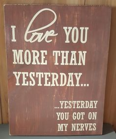I Love You More Than Yesterday... sign