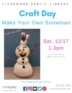 12/17/16 1-3PM Free Winter Craft Event: Build a snowman out of a sock and decorate as you wish. Meant for ages 5 and up. Where: Civic Center Library, 1188 South Livermore Avenue, Livermore, CA, 94550