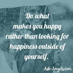 Do what makes you happy rather than looking for happiness outside of yourself. #inspiringquotes
