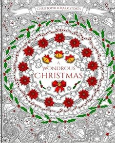 A Wondrous Christmas - A Colourful Christmas Adventure: Stress Relieving Adult Colouring Book: Amazon.co.uk: Christopher Mark Stokes, Adult Colouring Book, Christmas Colouring Book: 9781533355102: Books