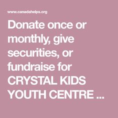 Donate once or monthly, give securities, or fundraise for CRYSTAL KIDS YOUTH CENTRE using CanadaHelps, your one-stop shop for supporting any Canadian charity. At Risk Youth, Youth Age, Youth Center, Teamwork, Charity, Leadership, Centre, Crystals