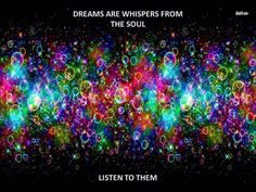 Dreams are whispers from the soul Listen to them...