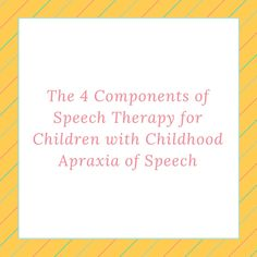 The 4 Components of Speech Therapy for Children with Childhood Apraxia of Speech