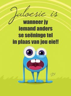 Jaloesie is wanneer jy iemand anders se seëninge tel in plaas van jou eie! Rain Quotes, Afrikaanse Quotes, In A Nutshell, Christian Inspiration, Jealousy, Happy Thoughts, Cute Quotes, Friendship Quotes, Wisdom Quotes