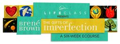 Oprah's Lifeclass presents Brené Brown: The Gifts of Imperfection 6-Week eCourse  Getting Messy, Making Art, and Living with Our Whole Hearts. Starts in October.