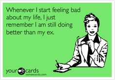 Whenever I start feeling bad about my life, I just remember I am still doing better than my ex. Etsy Vintage, Passion Parties, Munnar, Lol, I Love To Laugh, E Cards, Someecards, Funny Cute, Just In Case
