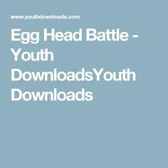 Egg Head Battle - Youth DownloadsYouth Downloads