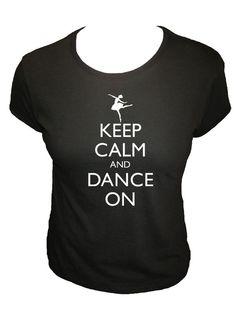 Dance Shirt  SALE  Keep Calm and Dance On  Womens by redbrickwall, $16.50 Black XL
