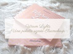 Warm Lights : La palette signée Elsamakeup !