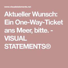 Aktueller Wunsch: Ein One-Way-Ticket ans Meer, bitte. - VISUAL STATEMENTS®