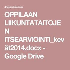 OPPILAAN LIIKUNTATAITOJEN ITSEARVIOINTI_kevät2014.docx - Google Drive Physical Education, Google Drive, Physics, Classroom, Teaching, Opi, Class Room, Learning, Physical Education Activities
