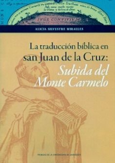 La traducción bíblica en San Juan de la Cruz : Subida del Monte Carmelo / Alicia Silvestre Miralles