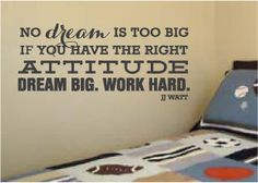 JJ Watt Sports Quote Vinyl Wall Art Decal - No dream is too big if you have the right attitude.  Dream Big.  Work Hard.  Cute for Kid's Room