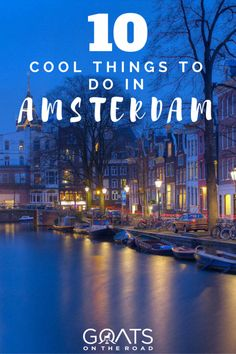 10 Cool Things to See and Do in Amsterdam | European Backpacking Itinerary | Best Places In The Netherlands | Must See Sights In Amsterdam | Best Activities in Amsterdam | First Timers Guide To Amsterdam Travel | Top European Cities
