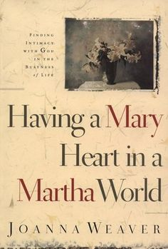 Goodreads | Having a Mary Heart in a Martha World: Finding Intimacy with God in the Busyness of Life cover image