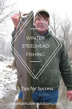 Winter Steelhead Fishing: 5 Tips for Success | If you're dying to take out that new rod you got for Christmas or to wet your new boots, just bear in mind a few things. |  mountaincabinoutdoors.com