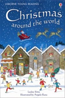 Young Reading Series 1  Christmas around the world    Christmas customs, festive food, present-giving, songs and traditional stories from around the world with easy-reading text for children who have just started reading alone.  Part of the Usborne Reading Programme developed with reading experts at the University of Roehampton.