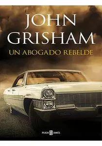 Un abogado rebelde - John Grisham