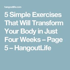5 Simple Exercises That Will Transform Your Body in Just Four Weeks – Page 5 – HangoutLife