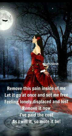 Remove This Pain Inside of Me, Let It Go At Once and Set Me Free, Feeling Lonely, Displaced and Lost, Remove It Now, I've Paid the Cost, As I Will It, So Mote It Be!