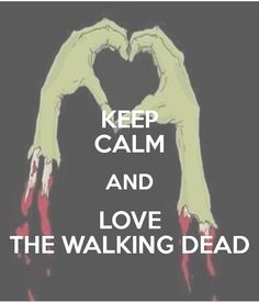i love the walking dead | KEEP CALM AND LOVE THE WALKING DEAD - KEEP CALM AND CARRY ON Image ...