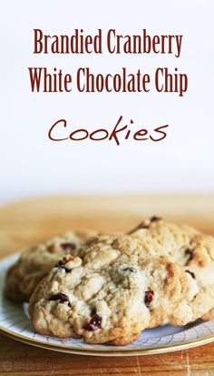 Brandied Cranberry, White Chocolate Chip Cookies ~ Cranberry white ...