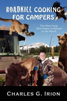 Roadkill Cooking for Campers: The Best Dang Wild Game Cookbook in the World « Library User Group
