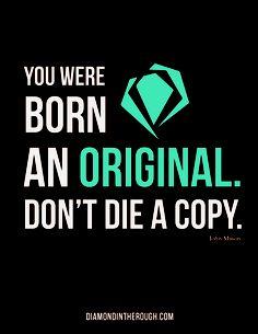 """""""You were born an original.  Don't die a copy."""" - John Mason #30DaysOfOriginality"""