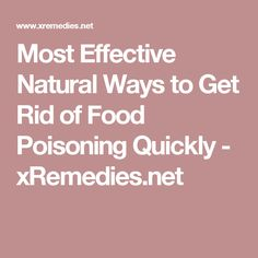 Most Effective Natural Ways to Get Rid of Food Poisoning Quickly - xRemedies.net