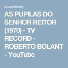 AS PUPILAS DO SENHOR REITOR (1970) - TV RECORD - ROBERTO BOLANT - YouTube