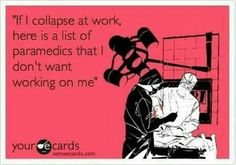 OMG I have a list of approved EMTS in my area and surrounding towns who I trust...everyone else can wait outside  ;)