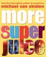 More super juice : juicing for health and healing / Michael Van Straten