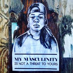 My masculinity is not a threat to yours