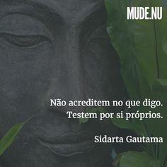 """""""O Buda Sakyamuni disse: 'Não acreditem no que eu digo testem por si próprios'. Os ensinamentos não devem ser vistos como uma verdade a ser aceita. Devemos escutá-los e testá-los à nossa maneira. """"  Lama Padma Samten"""
