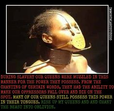 Black History -  Many of our Queens still possess the power in their tongues.  Rise up Queens and chant the beast into oblivion!